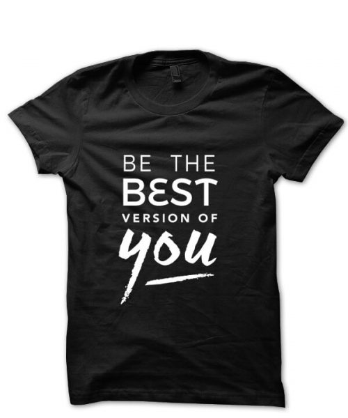 Be the best version of you tshirt