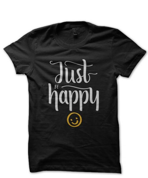 Just Be Happy Tshirt