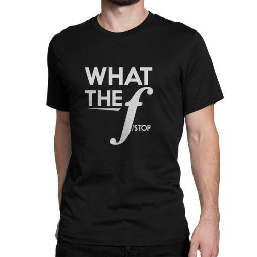 What-The-F-Stop-Black-Tshirt-Photography Tshirt